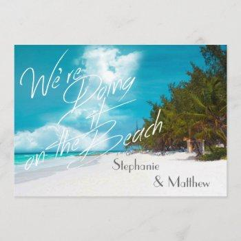 beach wedding we're doing it on the beach wedding invitation