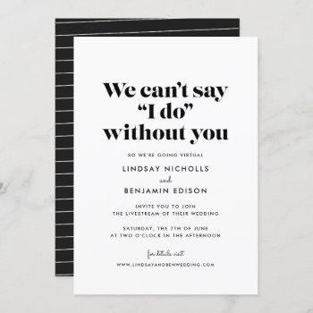 can't say i do without you virtual wedding invitation